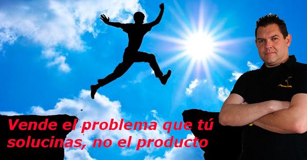 vende el problema que tu solucionas, no el producto